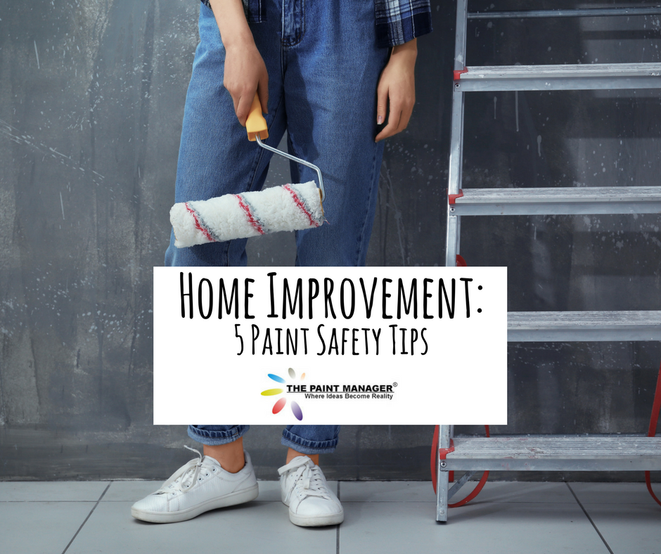 Home Improvement: 5 Paint Safety Tips