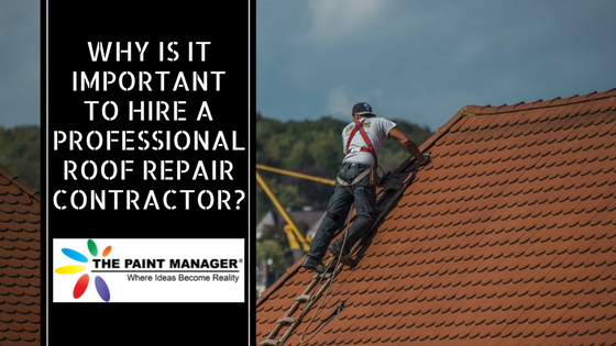Why is it Important to Hire a Professional Roof Repair Contractor?